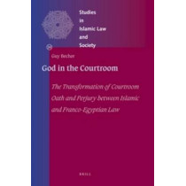 God in the Courtroom: The Transformation of Courtroom Oath and Perjury between Islamic and Franco-Egyptian Law by Guy Bechor, 9789004209749