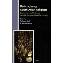 Re-imagining South Asian Religions: Essays in Honour of Professors Harold G. Coward and Ronald W. Neufeldt by Pashaura Singh, 9789004242364