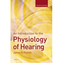 An Introduction to the Physiology of Hearing: Fourth Edition by James Pickles, 9789004243774