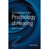 An Introduction to the Psychology of Hearing: Sixth Edition by Brian Moore, 9789004252424