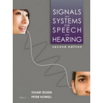 Signals and Systems for Speech and Hearing: Second Edition by Stuart Rosen, 9789004252431
