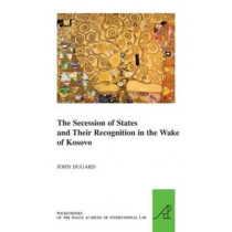 The Secession of States and Their Recognition in the Wake of Kosovo by John Dugard, 9789004257481