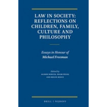 Law in Society: Reflections on Children, Family, Culture and Philosophy: Essays in Honour of Michael Freeman by Alison Diduck, 9789004261488
