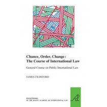 Chance, Order, Change: The Course of International Law, General Course on Public International Law by James Crawford, 9789004268081