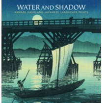 Water and Shadow: Kawase Hasui and Japanese Landscape Prints by Kendall H. Brown, 9789004284654