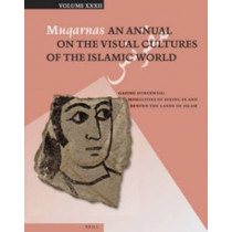 Muqarnas 32: Gazing Otherwise: Modalities of Seeing In and Beyond the Lands of Islam by Gulru Necipoglu, 9789004298989