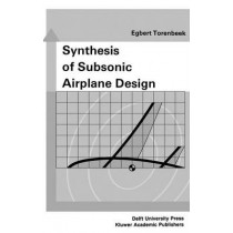 Synthesis of Subsonic Airplane Design: An introduction to the preliminary design of subsonic general aviation and transport aircraft, with emphasis on layout, aerodynamic design, propulsion and performance by E. Torenbeek, 9789024727247