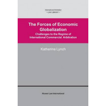 The Forces of Economic Globalization: Challanges to the Regime of International Commercial Arbitration by Katherine Lynch, 9789041119940