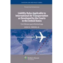 Liability Rules Applicable to International Air Transportation as Developed by the Courts in the United States: From Warsaw 1929 to Montreal 1999 by George N. Tompkins, Jr., 9789041126467