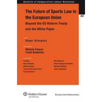 The Future of Sports Law in the European Union: Beyond the EU Reform Treaty and the White Paper by Roger Blanpain, 9789041127617