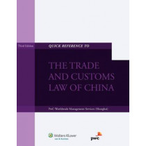 Quick Reference to the Trade and Customs Law of China by PwC Worldtrade Management Services, 9789041139009