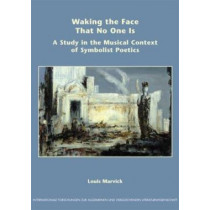 Waking the Face That No One Is: A Study in the Musical Context of Symbolist Poetics by Louis W. Marvick, 9789042009684