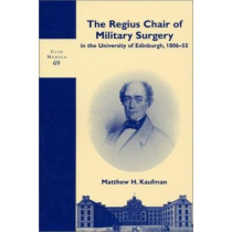 The Regius Chair of Military Surgery in the University of Edinburgh, 1806-55 by Matthew H. Kaufman, 9789042012387