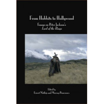 From Hobbits to Hollywood: Essays on Peter Jackson's <i>Lord of the Rings</i> by Ernest Mathijs, 9789042016828