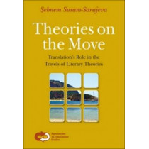 Theories on the Move: Translation's Role in the Travels of Literary Theories by Sebnem Susam-Sarajeva, 9789042020597