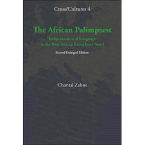 The African Palimpsest: Indigenization of Language in the West African Europhone Novel. Second Enlarged Edition by Chantal Zabus, 9789042022249