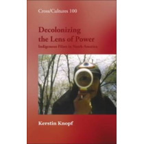 Decolonizing the Lens of Power: Indigenous Films in North America by Kerstin Knopf, 9789042025431