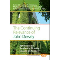 The Continuing Relevance of John Dewey: Reflections on Aesthetics, Morality, Science, and Society by Larry A. Hickman, 9789042032323