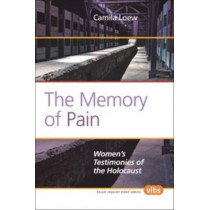 The Memory of Pain: Women's Testimonies of the Holocaust by Camila Loew, 9789042034211