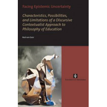 Facing Epistemic Uncertainty: Characteristics, possibilities, and limitations of a dynamic discursive approach to philosophy of education by Roel van Goor, 9789056297206