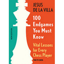 100 Endgames You Must Know: Vital Lessons for Every Chess Player by Jesus De La Villa, 9789056916176