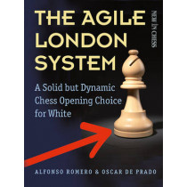 The Agile London System: A Solid but Dynamic Chess Opening Choice for White by Alfonso Romero Holmes, 9789056916893