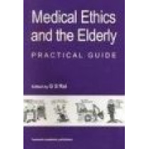 Medical Ethics and the Elderly: practical guide by Gurcharan S. Rai, 9789057024030