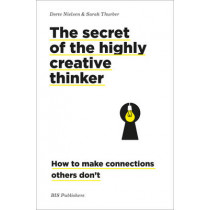 The Secret of the Highly Creative Thinker: How to Make Connections Others Don't by Dorte Nielsen, 9789063694159