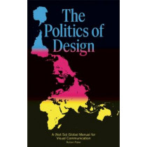 The Politics of Design: A (Not So) Global Design Manual for Visual Communication by Ruben Pater, 9789063694227
