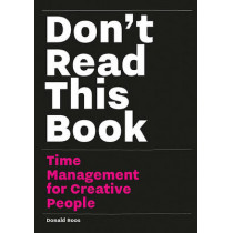 Don't Read this Book: Time Management for Creative People by Donald Roos, 9789063694234
