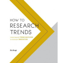 How to Research Trends: Move Beyond Trendwatching to Kickstart Innovation by Els Dragt, 9789063694333