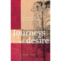 Journeys of Desire: A Study of the Balinese Text Malat by A. Vickers, 9789067181372
