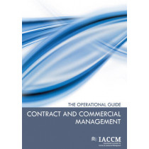 Contract and Commercial Management: The Operational Guide by IACCM, 9789087536275