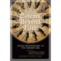 Cinema Beyond Film: Media Epistemology in the Modern Era by Francois van den Albera, 9789089640833