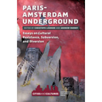 Paris-Amsterdam Underground: Essays on Cultural Resistance, Subversion, and Diversion by Christoph Lindner, 9789089645050