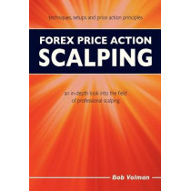 Forex Price Action Scalping: an in-depth look into the field of professional scalping by Bob Volman, 9789090264110