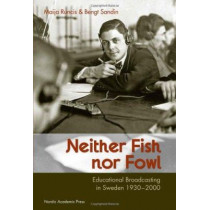 Neither Fish nor Fowl: Educational Broadcasting in Sweden 1930-2000 by Bengt Sandin, 9789185509157