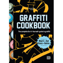 Graffiti Cookbook: A Guide to Techniques and Materials by Bjorn Almqvist, 9789185639755