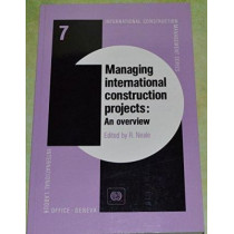 Managing International Construction Projects: An Overview by R. Neale, 9789221087519