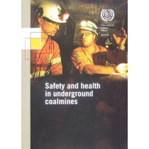 Safety and Health in Underground Coalmines: ILO Code of Practice by International Labour Office, 9789221201625