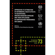 Approaches to Attribution of Detrimental Health Effects to Occupational Ionizing Radiation Exposure and Their Application in Compensation Programmes for Cancer by International Labor Office, 9789221224136