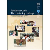 Equality at Work: The Continuing Challenge Global Report Under the Follow-Up to the ILO Declaration on Fundamental Principles and Rights at Work: 2011 by International Labor Office, 9789221230915