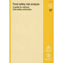 Food Safety Risk Analysis: A Guide for National Food Safety Authorities by Food and Agriculture Organization of the United Nations, 9789251056042