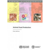 Animal food production (Codex Alimentarius) by Food and Agriculture Organization of the United Nations, 9789251058381