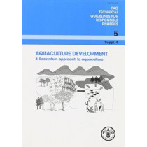 Aquaculture Development: Ecosystem Approach to Aquaculture by Food and Agriculture Organization of the United Nations, 9789251066508