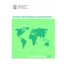 Examen Des Politiques Commerciales 2015: Union Europeenne: Union Europeenne by World Trade Organization, 9789287040404