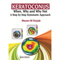 Keratoconus: When, Why and Why Not: A Step by Step Systematic Approach by Mazen M. Sinjab, 9789350259221