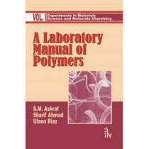 A Laboratory Manual of Polymers:  Volume I by S.M. Ashraf, 9789380578101