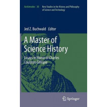 A Master of Science History: Essays in Honor of Charles Coulston Gillispie by Jed Z. Buchwald, 9789400726260