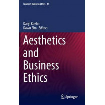 Aesthetics and Business Ethics by Daryl Koehn, 9789400770690